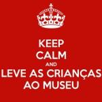 keep-calm-and-leve-as-crianças-ao-museu
